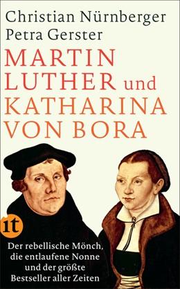 Abbildung von Gerster / Nürnberger   Martin Luther und Katharina von Bora   2017   Der rebellische Mönch, die ent...