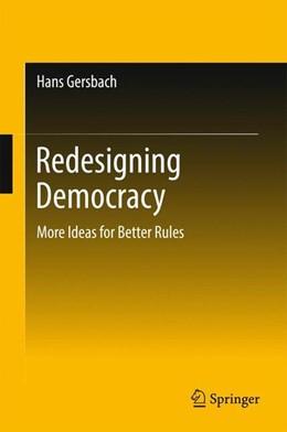 Abbildung von Gersbach   Redesigning Democracy   1st ed. 2017   2017   More Ideas for Better Rules