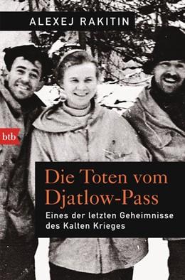 Abbildung von Rakitin | Die Toten vom Djatlow-Pass | 1. Auflage | 2018 | beck-shop.de