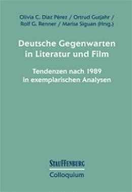 Abbildung von Díaz Pérez / Gutjahr / Renner / Siguan   Deutsche Gegenwarten in Literatur und Film   2017   Tendenzen nach 1989 in exempla...