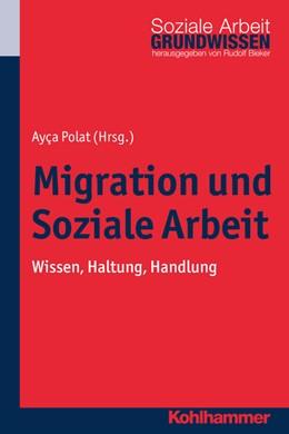 Abbildung von Polat | Migration und Soziale Arbeit | 2017 | Wissen, Haltung, Handlung