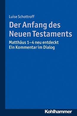 Abbildung von Schottroff   Der Anfang des Neuen Testaments   2019   Matthäus 1-4 neu entdeckt. Ein...