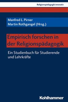 Abbildung von Pirner / Rothgangel | Empirisch forschen in der Religionspädagogik | 2018 | Ein Studienbuch für Studierend...