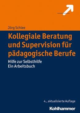 Abbildung von Schlee | Kollegiale Beratung und Supervision für pädagogische Berufe | 4., erweiterte Auflage | 2019 | Hilfe zur Selbsthilfe. Ein Arb...