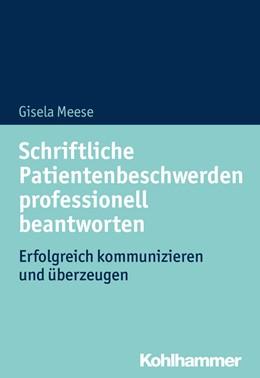 Abbildung von Meese   Schriftliche Patientenbeschwerden professionell beantworten   2018   Erfolgreich kommunizieren und ...
