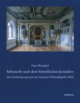 Abbildung von Westphal | Sehnsucht nach dem himmlischen Jerusalem | 2018 | Das Emblemprogramm der Stetten...