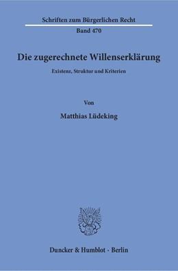 Abbildung von Lüdeking | Die zugerechnete Willenserklärung | 1. Auflage | 2017 | beck-shop.de