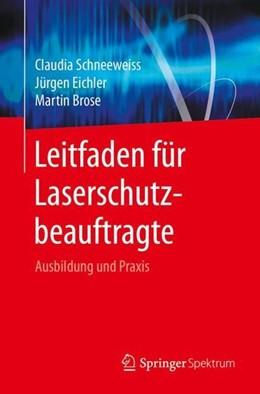 Abbildung von Schneeweiss / Eichler / Brose | Leitfaden für Laserschutzbeauftragte | 1. Aufl. 2017 | 2017 | Ausbildung und Praxis