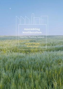 Abbildung von Higgins / Larner | Assembling Neoliberalism | 1st ed. 2017 | 2017 | Expertise, Practices, Subjects