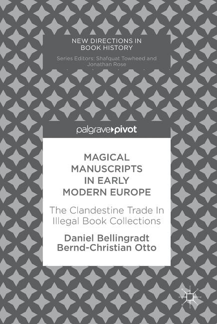 Magical Manuscripts In Early Modern Europe Bellingradt Otto