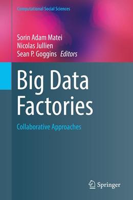 Abbildung von Matei / Jullien / Goggins | Big Data Factories | 1st ed. 2017 | 2017 | Collaborative Approaches