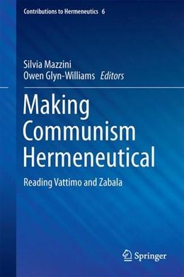Abbildung von Mazzini / Glyn-Williams | Making Communism Hermeneutical | 1st ed. 2017 | 2017 | Reading Vattimo and Zabala | 6