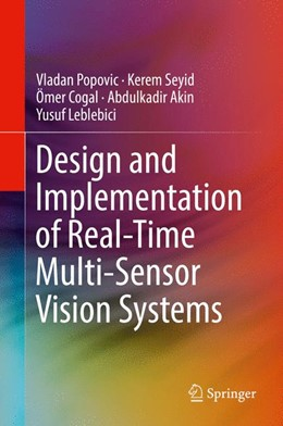 Abbildung von Popovic / Seyid / Cogal | Design and Implementation of Real-Time Multi-Sensor Vision Systems | 1st ed. 2017 | 2017