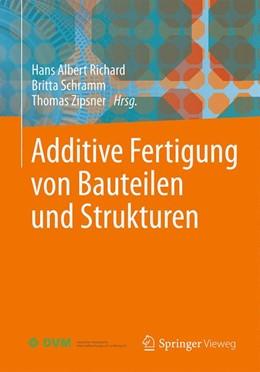 Abbildung von Richard / Schramm / Zipsner | Additive Fertigung von Bauteilen und Strukturen | 2017