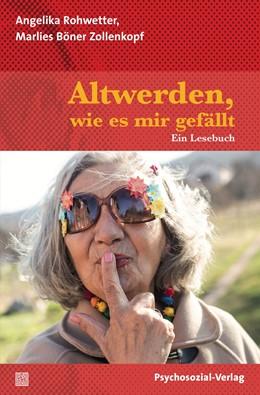Abbildung von Rohwetter / Böner Zollenkopf | Altwerden, wie es mir gefällt | 1. Auflage | 2017 | beck-shop.de