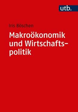 Abbildung von Böschen | Makroökonomik und Wirtschaftspolitik | 2017 | Ein Lehrbuch zur Entwicklung n...