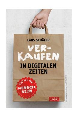 Abbildung von Schäfer | Verkaufen in digitalen Zeiten | 2. Auflage | 2017 | Einfach mal Mensch sein