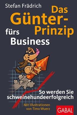 Abbildung von Frädrich | Das Günter-Prinzip fürs Business | 2017 | So werden Sie schweinehundeerf... | 795