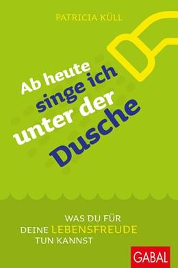 Abbildung von Küll | Ab heute singe ich unter der Dusche | 1. Auflage | 2017 | 802 | beck-shop.de