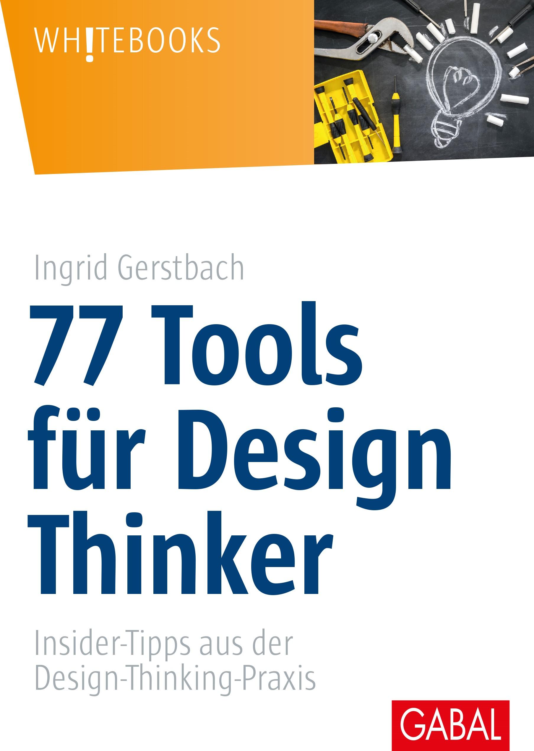 Abbildung von Gerstbach   77 Tools für Design Thinker   2017