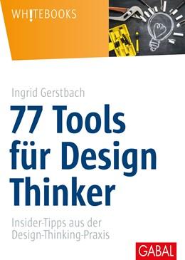 Abbildung von Gerstbach | 77 Tools für Design Thinker | 2017 | Insider-Tipps aus der Design-T... | 805