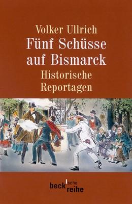 Abbildung von Ullrich, Volker   Fünf Schüsse auf Bismarck   2. Auflage   2003   1496   beck-shop.de