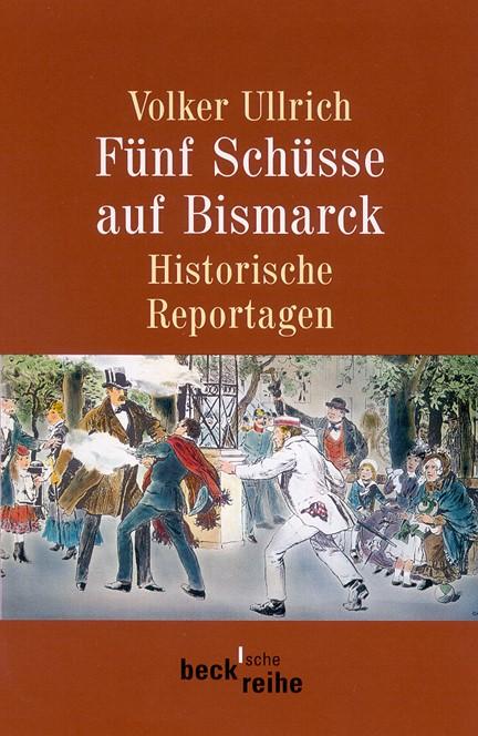 Cover: Volker Ullrich, Fünf Schüsse auf Bismarck