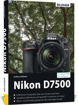 Abbildung von Schlömer | Nikon D7500 - Für bessere Fotos von Anfang an | 2017 | Das umfangreiche Praxisbuch