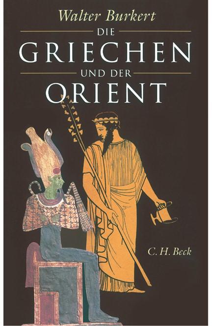 Cover: Walter Burkert, Die Griechen und der Orient