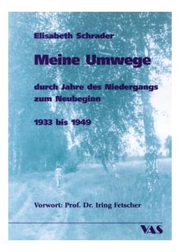 Abbildung von Schrader   Meine Umwege durch Jahre des Niedergangs zum Neubeginn 1933 bis 1949   2002   Vorwort: Iring Fetscher