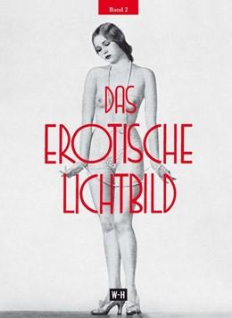 Abbildung von Wulffen / Stenger / Goldmann | Das erotische Lichtbild - Band 2 | 2017 | Reprint des Nachtragsbandes de...
