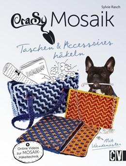 Abbildung von Rasch   CraSy Mosaik - Taschen & Accessoires häkeln   1. Auflage   2017   beck-shop.de