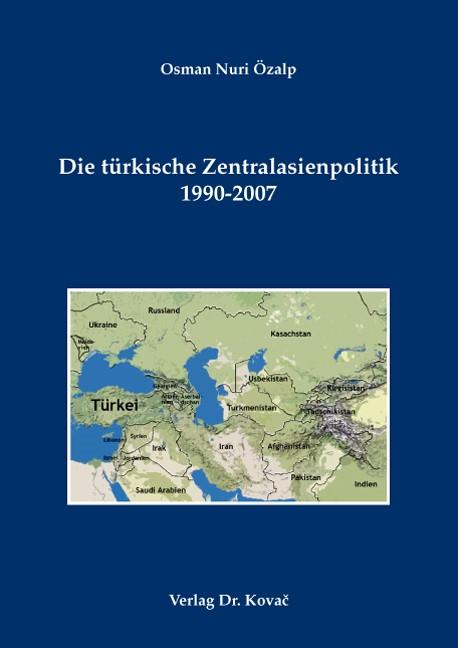 Die türkische Zentralasienpolitik 1990-2007 | Özalp, 2008 | Buch (Cover)