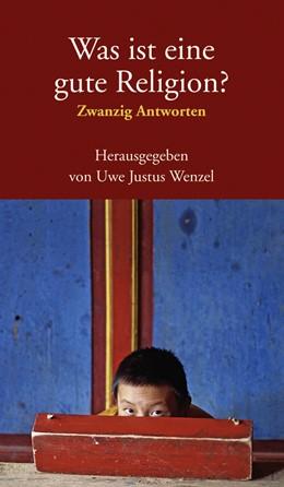 Abbildung von Wenzel, Uwe Justus | Was ist eine gute Religion? | 1. Auflage | 2007 | beck-shop.de