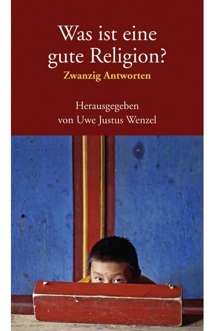 Cover: , Was ist eine gute Religion?