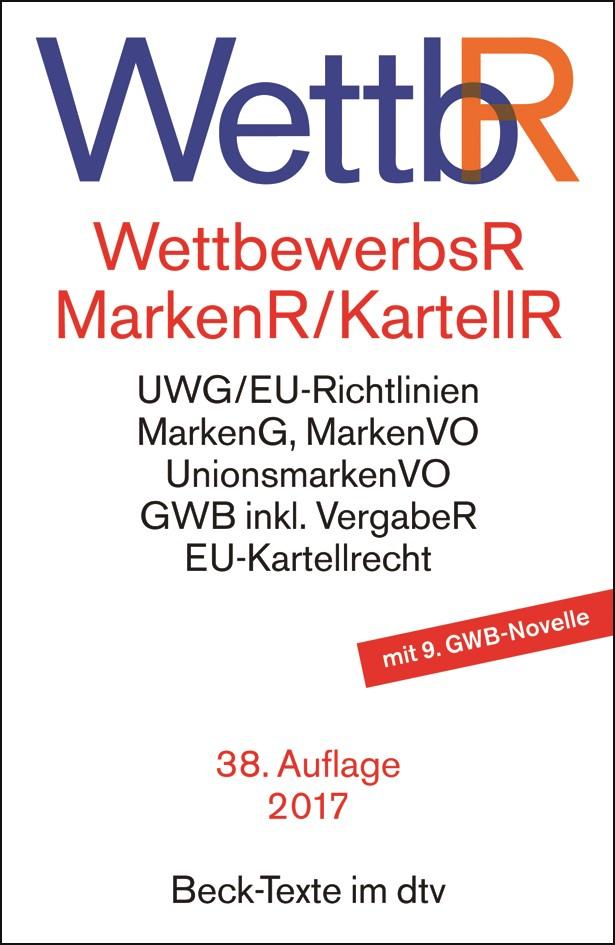 Wettbewerbsrecht, Markenrecht und Kartellrecht: WettbR | 38., neubearbeitete Auflage, 2017 | Buch (Cover)