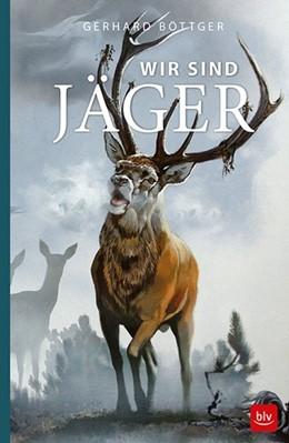 Abbildung von Böttger   Wir sind Jäger   2017