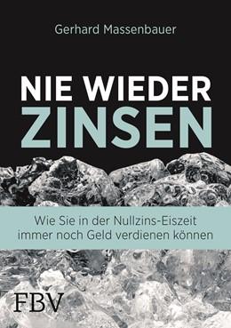 Abbildung von Massenbauer | Nie wieder Zinsen | 2017 | Wie Sie in der Nullzins-Eiszei...