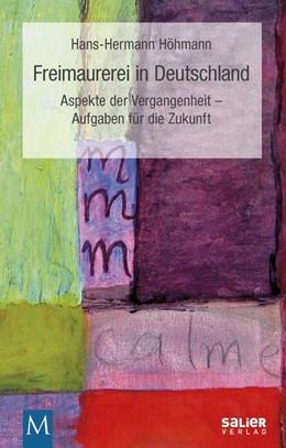 Abbildung von Höhmann | Freimaurerei in Deutschland | 2017 | Aspekte der Vergangenheit - Au...