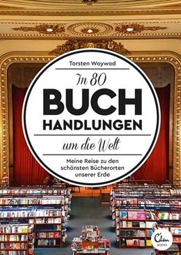 Abbildung von Woywod | In 80 Buchhandlungen um die Welt | Nachdruck | 2017 | Meine Reise zu den schönsten B...