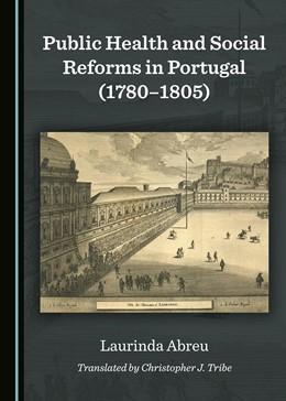Abbildung von Abreu | Public Health and Social Reforms in Portugal (1780-1805) | 1. Auflage | 2017 | beck-shop.de