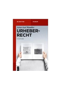 Abbildung von Wandtke | Urheberrecht | 6., völlig neu bearbeitete Auflage | 2017
