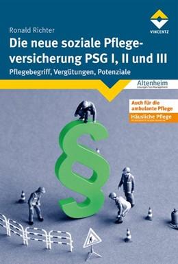 Abbildung von Richter | Die neue soziale Pflegeversicherung - PSG I, II und III | 2., komplett neu bearbeitete Auflage | 2017 | Pflegebegriff, Vergütungen, Po...
