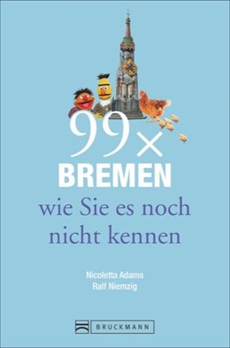 Abbildung von Adams / Niemzig | 99 x Bremen wie Sie es noch nicht kennen | 1. Auflage | 2017