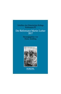 Abbildung von Schilling | Der Reformator Martin Luther 2017 | 2017 | Eine wissenschaftliche und ged...