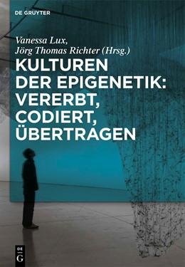 Abbildung von Lux / Richter | Kulturen der Epigenetik: Vererbt, codiert, übertragen | 1. Auflage | 2017 | beck-shop.de
