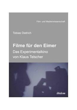 Abbildung von Dietrich | Filme für den Eimer: Das Experimentalkino von Klaus Telscher | 2017
