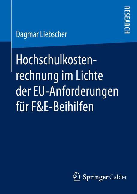 Hochschulkostenrechnung im Lichte der EU-Anforderungen für F&E-Beihilfen | Liebscher | 1. Aufl. 2017, 2017 | Buch (Cover)