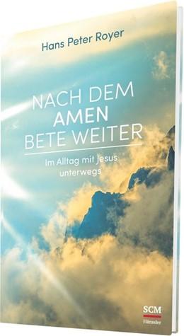 Abbildung von Royer | Nach dem Amen bete weiter | 1. Auflage | 2017 | beck-shop.de