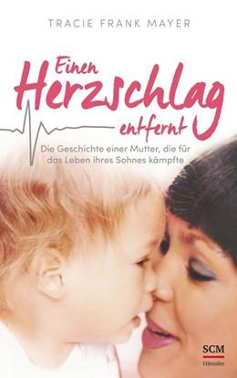 Abbildung von Mayer | Einen Herzschlag entfernt | 2017 | Die Geschichte einer Mutter, d...